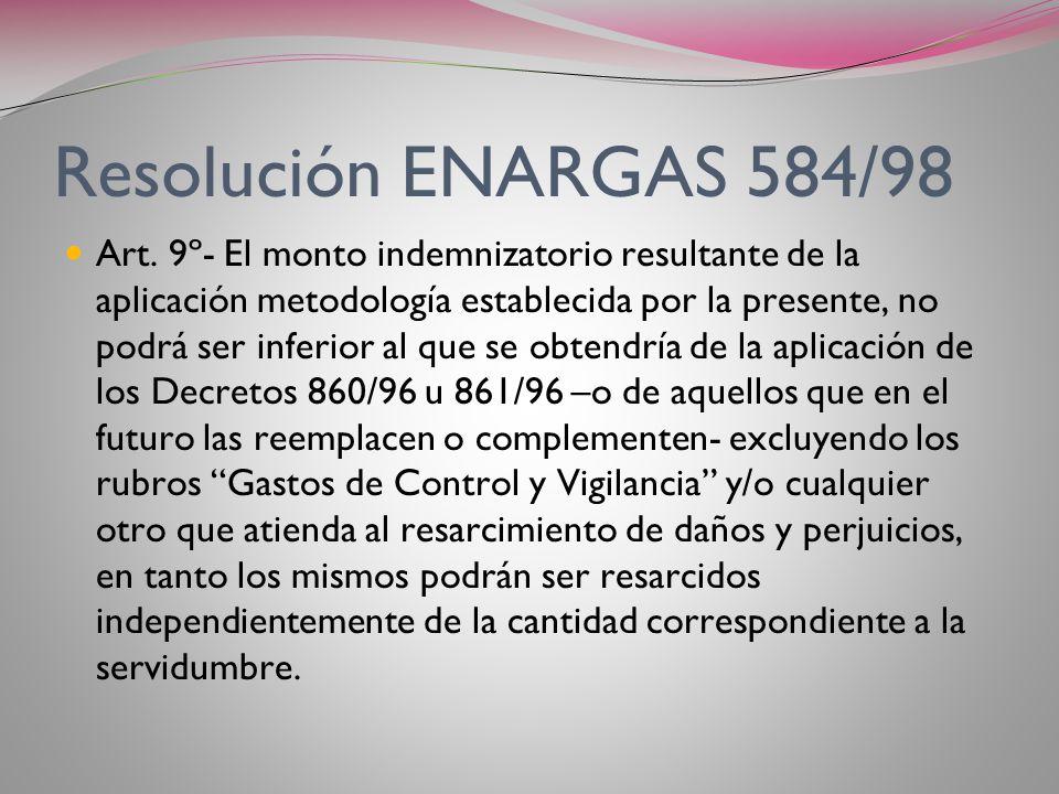 Resolución ENARGAS 584/98 Art. 8º- A los fines de determinar los montos provisorios de indemnización por servidumbres, la Autoridad Regulatoria utiliz