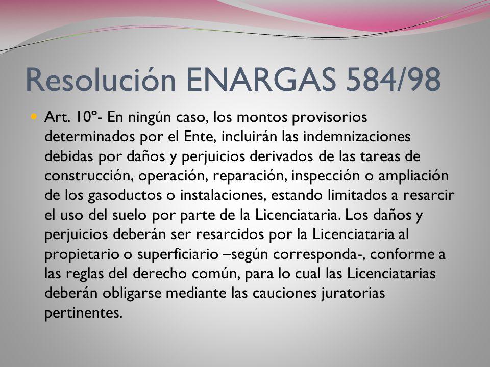 Resolución ENARGAS 584/98 Art. 9º- El monto indemnizatorio resultante de la aplicación metodología establecida por la presente, no podrá ser inferior