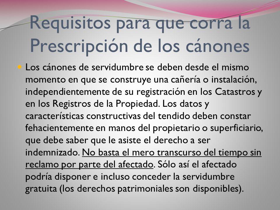 PRESCRIPCIÓN DE LOS CANONES POR SERVIDUMBRES Como los cánones por servidumbre se devengan mensualmente, conforme a la normativa que surge del Título P
