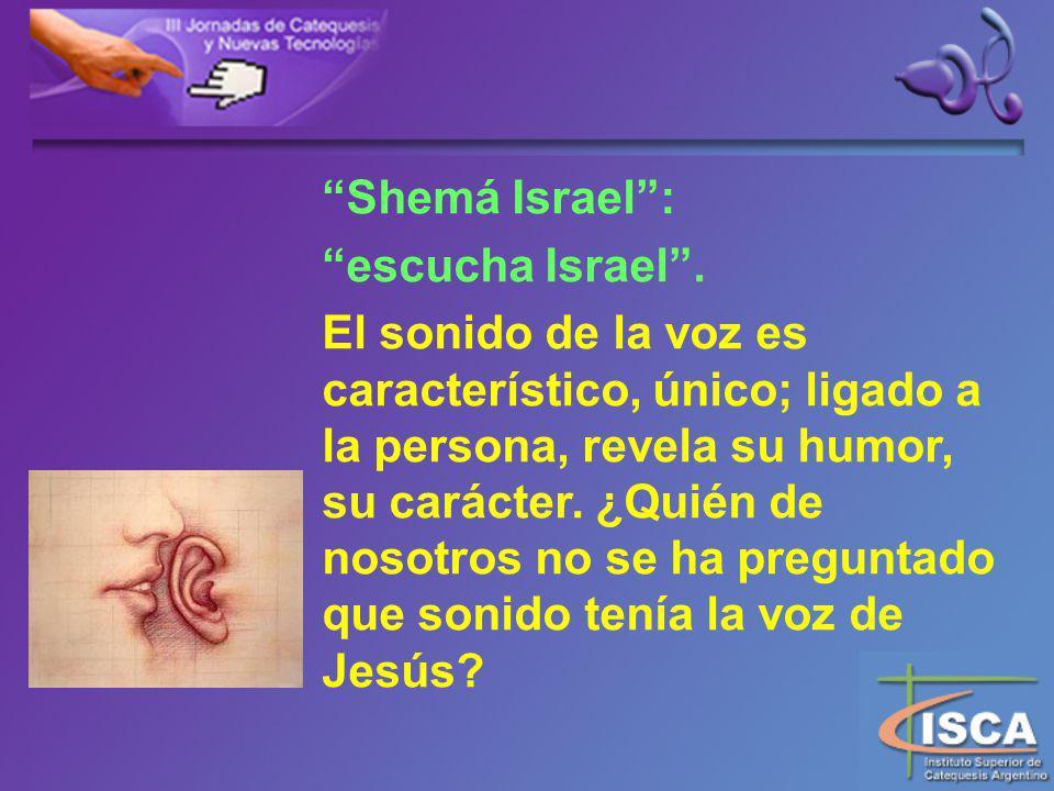 Shemá Israel: escucha Israel.