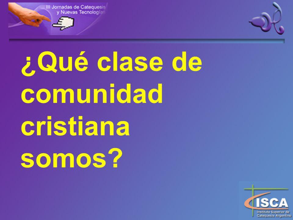 ¿Qué clase de comunidad cristiana somos?