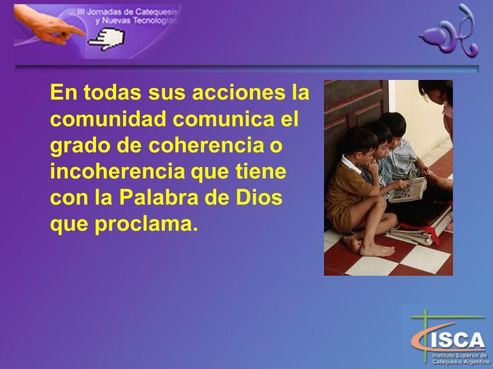 En todas sus acciones la comunidad comunica el grado de coherencia o incoherencia que tiene con la Palabra de Dios que proclama.