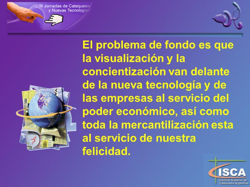 El problema de fondo es que la visualización y la concientización van delante de la nueva tecnología y de las empresas al servicio del poder económico, así como toda la mercantilización esta al servicio de nuestra felicidad.