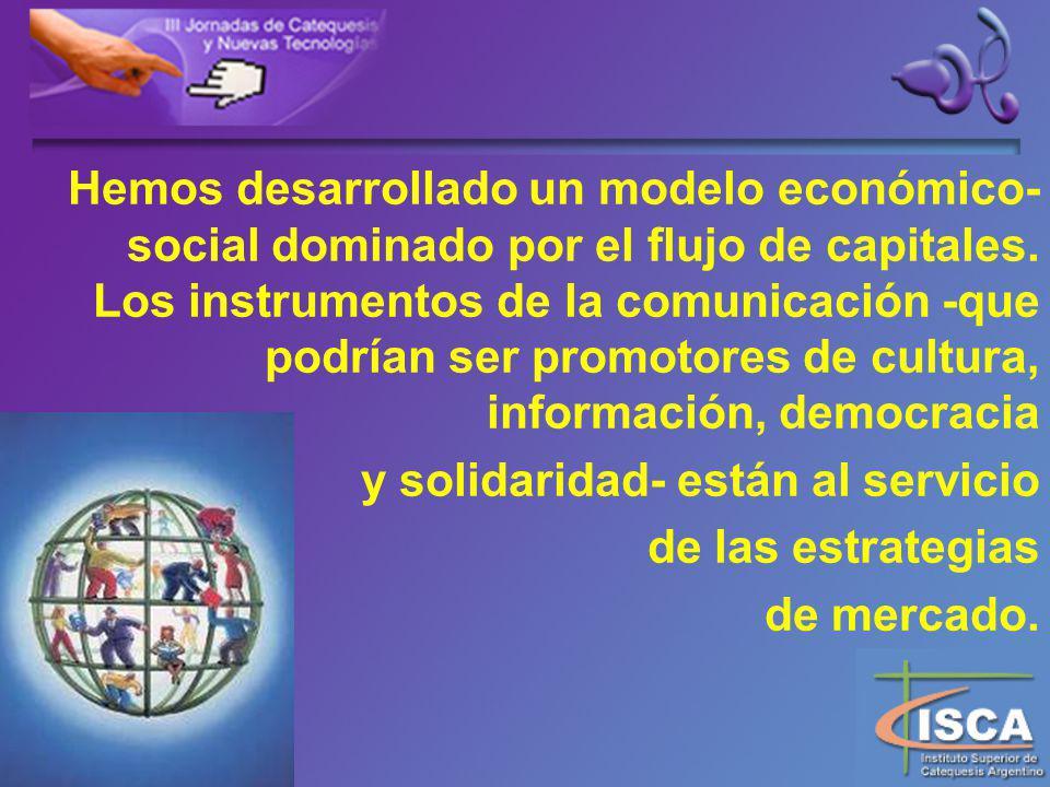 Hemos desarrollado un modelo económico- social dominado por el flujo de capitales.