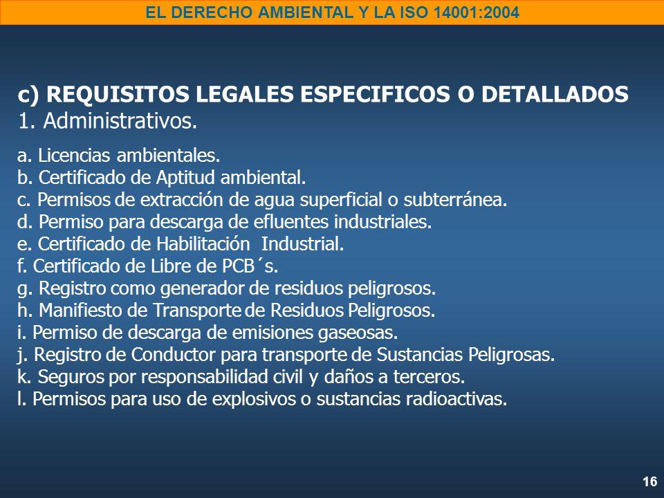 16 EL DERECHO AMBIENTAL Y LA ISO 14001:2004 c) REQUISITOS LEGALES ESPECIFICOS O DETALLADOS 1.