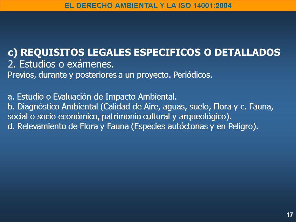 17 EL DERECHO AMBIENTAL Y LA ISO 14001:2004 c) REQUISITOS LEGALES ESPECIFICOS O DETALLADOS 2.