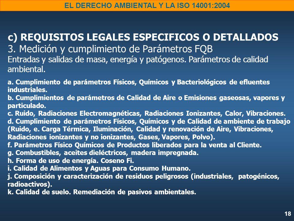 18 EL DERECHO AMBIENTAL Y LA ISO 14001:2004 c) REQUISITOS LEGALES ESPECIFICOS O DETALLADOS 3.