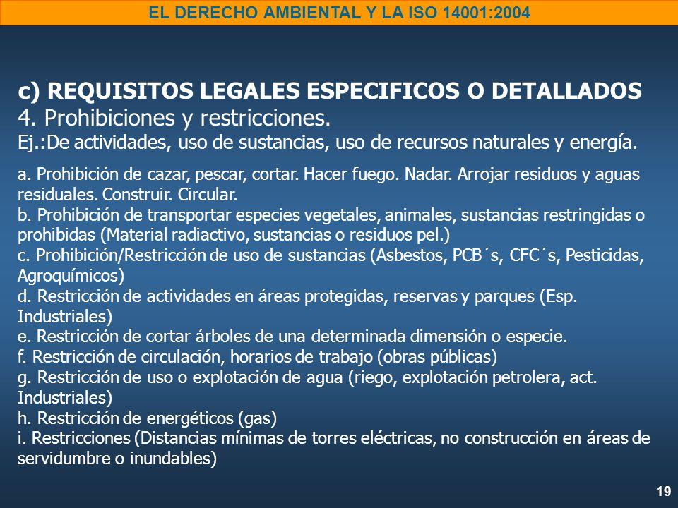 19 EL DERECHO AMBIENTAL Y LA ISO 14001:2004 c) REQUISITOS LEGALES ESPECIFICOS O DETALLADOS 4.