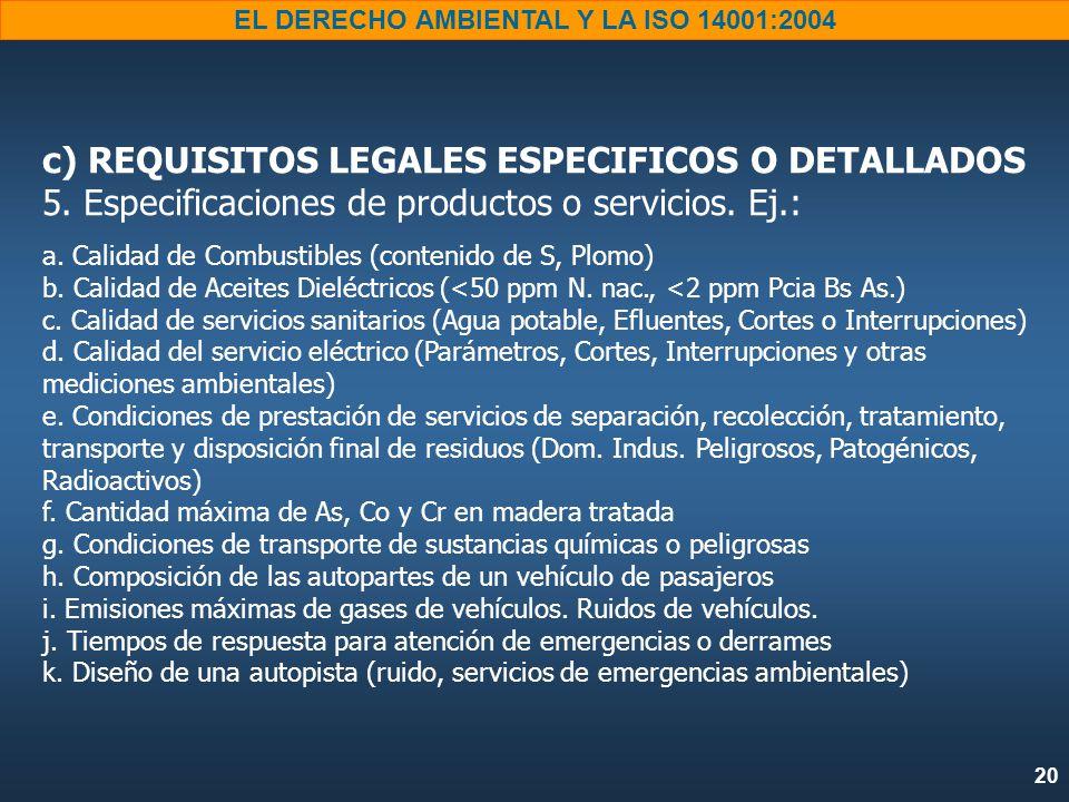 20 EL DERECHO AMBIENTAL Y LA ISO 14001:2004 c) REQUISITOS LEGALES ESPECIFICOS O DETALLADOS 5.