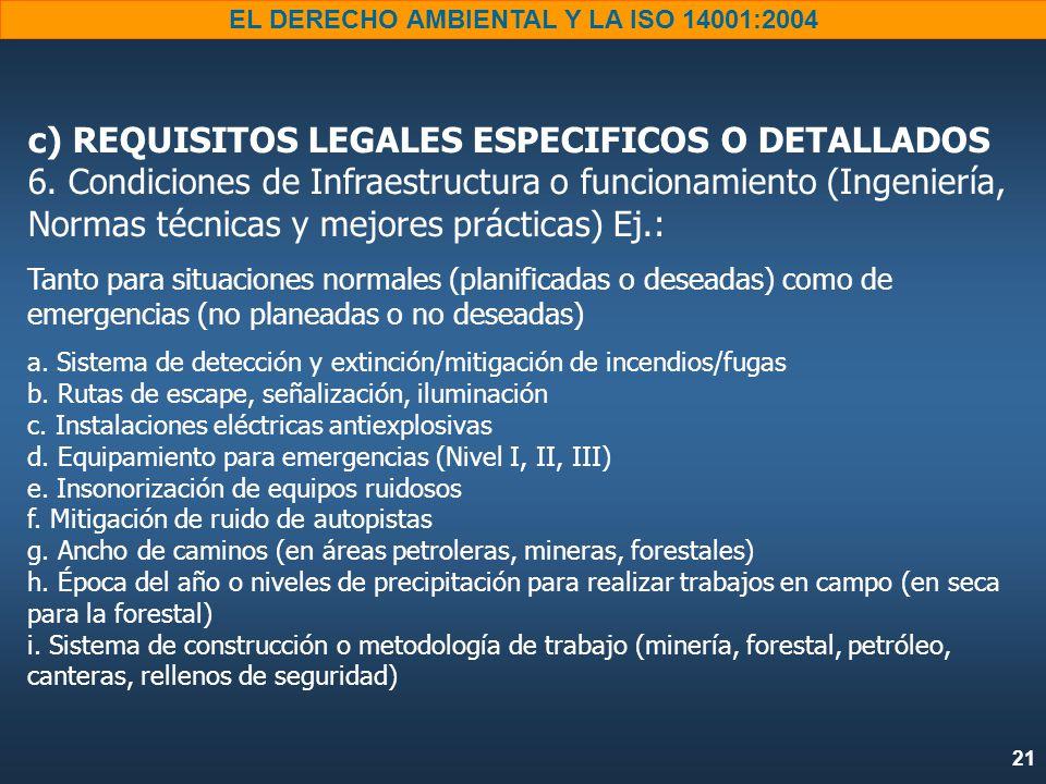 21 EL DERECHO AMBIENTAL Y LA ISO 14001:2004 c) REQUISITOS LEGALES ESPECIFICOS O DETALLADOS 6.