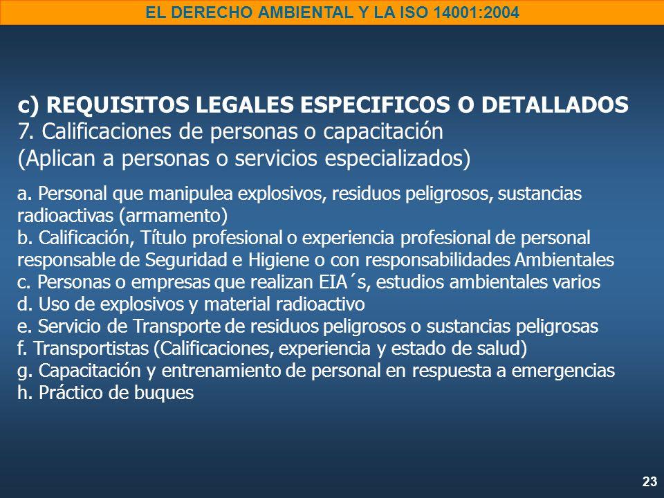 23 EL DERECHO AMBIENTAL Y LA ISO 14001:2004 c) REQUISITOS LEGALES ESPECIFICOS O DETALLADOS 7.