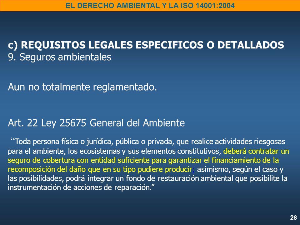 28 EL DERECHO AMBIENTAL Y LA ISO 14001:2004 c) REQUISITOS LEGALES ESPECIFICOS O DETALLADOS 9.