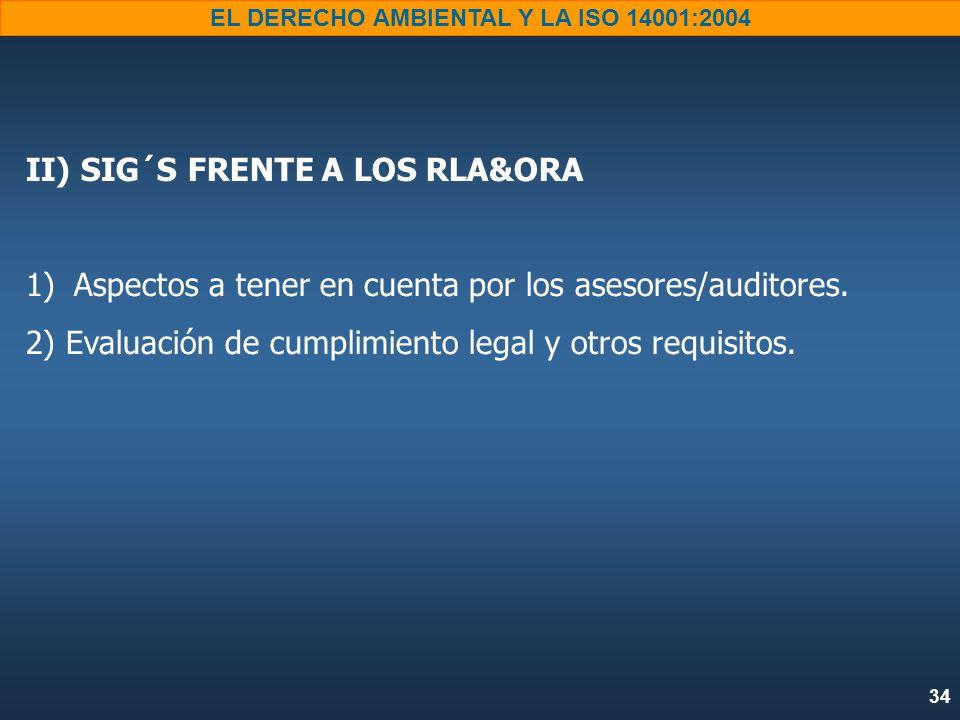 34 EL DERECHO AMBIENTAL Y LA ISO 14001:2004 II) SIG´S FRENTE A LOS RLA&ORA 1) 1)Aspectos a tener en cuenta por los asesores/auditores.