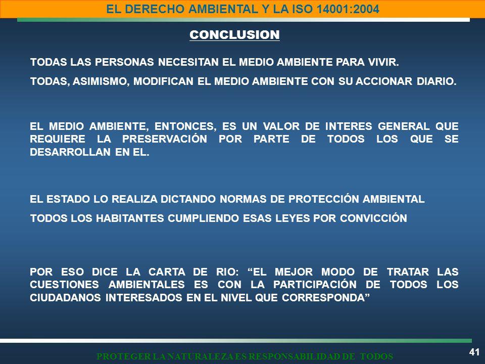 41 EL DERECHO AMBIENTAL Y LA ISO 14001:2004 PROTEGER LA NATURALEZA ES RESPONSABILIDAD DE TODOS TODAS LAS PERSONAS NECESITAN EL MEDIO AMBIENTE PARA VIVIR.