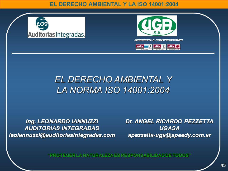 43 EL DERECHO AMBIENTAL Y LA ISO 14001:2004 PROTEGER LA NATURALEZA ES RESPONSABILIDAD DE TODOS INGENIERIA & CONSTRUCCIONES EL DERECHO AMBIENTAL Y LA NORMA ISO 14001:2004 Ing.