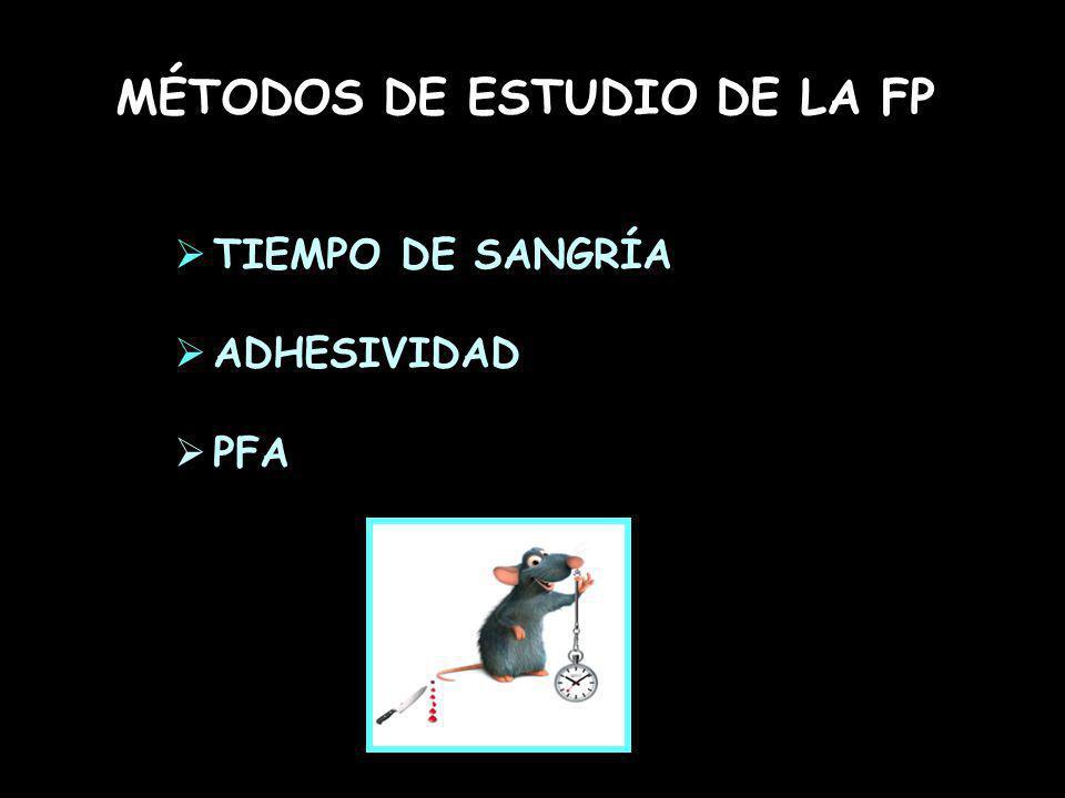 MÉTODOS DE ESTUDIO DE LA FP TIEMPO DE SANGRÍA ADHESIVIDAD PFA