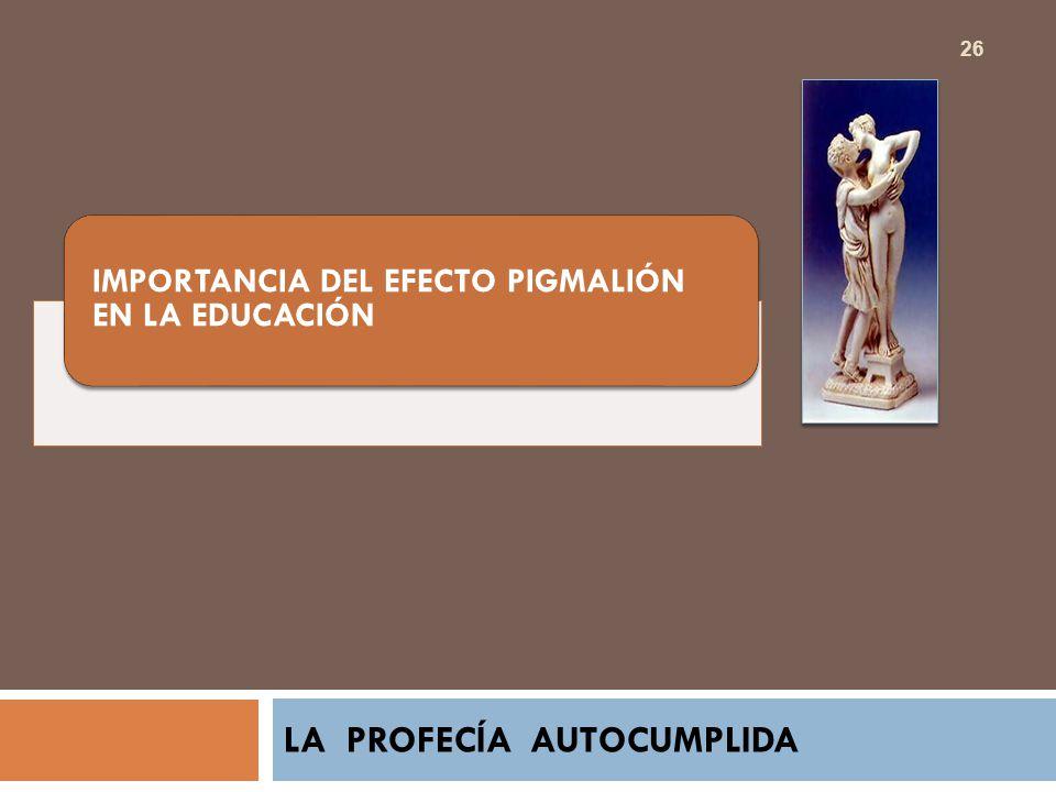 IMPORTANCIA DEL EFECTO PIGMALIÓN EN LA EDUCACIÓN LA PROFECÍA AUTOCUMPLIDA 26