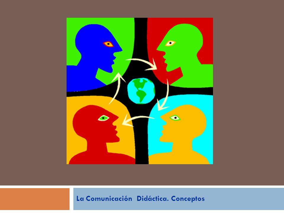 La Comunicación Didáctica. Conceptos