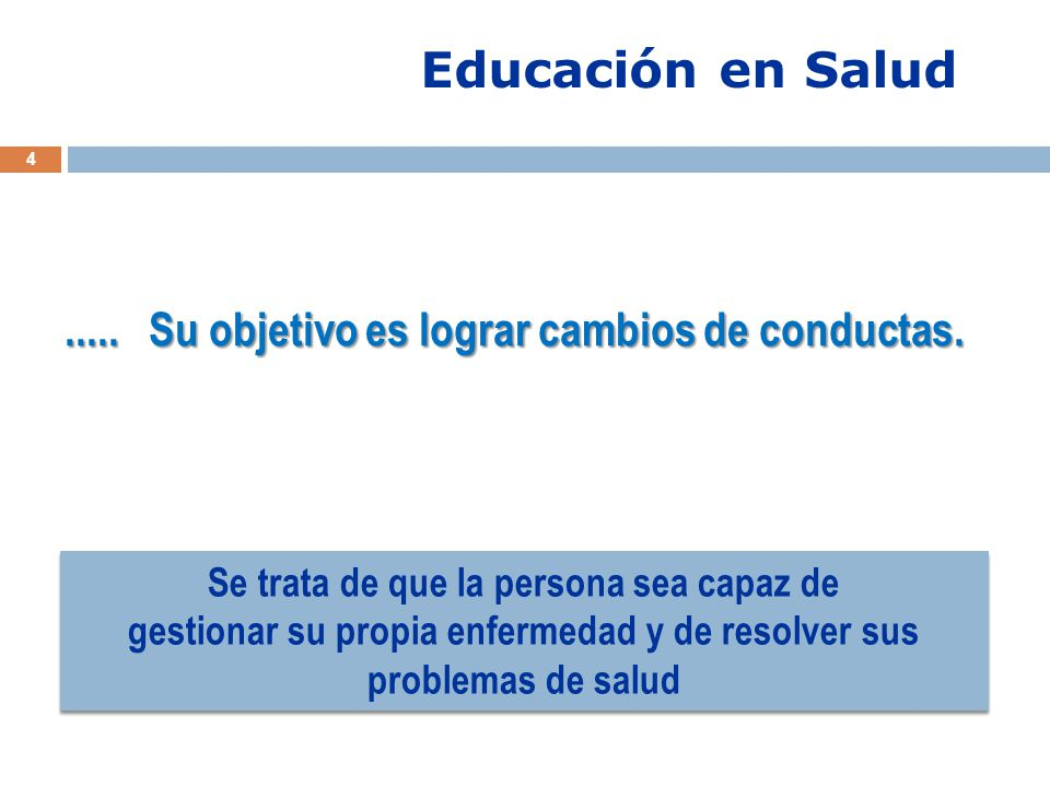 4.....Su objetivo es lograr cambios de conductas.