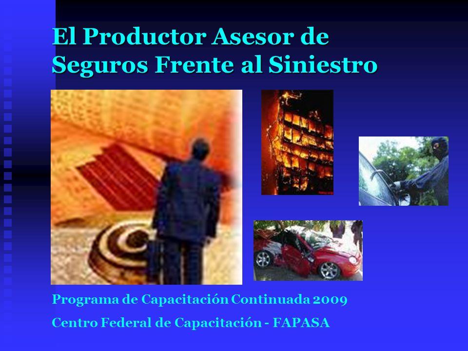 El Productor Asesor de Seguros Frente al Siniestro Programa de Capacitación Continuada 2009 Centro Federal de Capacitación - FAPASA