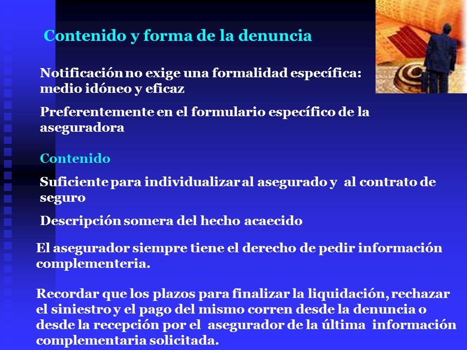 Notificación no exige una formalidad específica: medio idóneo y eficaz Preferentemente en el formulario específico de la aseguradora Contenido Suficie