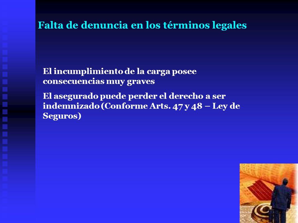 El incumplimiento de la carga posee consecuencias muy graves El asegurado puede perder el derecho a ser indemnizado (Conforme Arts. 47 y 48 – Ley de S
