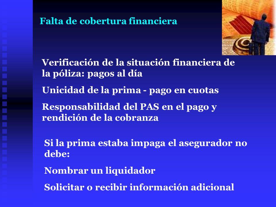 Falta de cobertura financiera Verificación de la situación financiera de la póliza: pagos al día Unicidad de la prima - pago en cuotas Responsabilidad