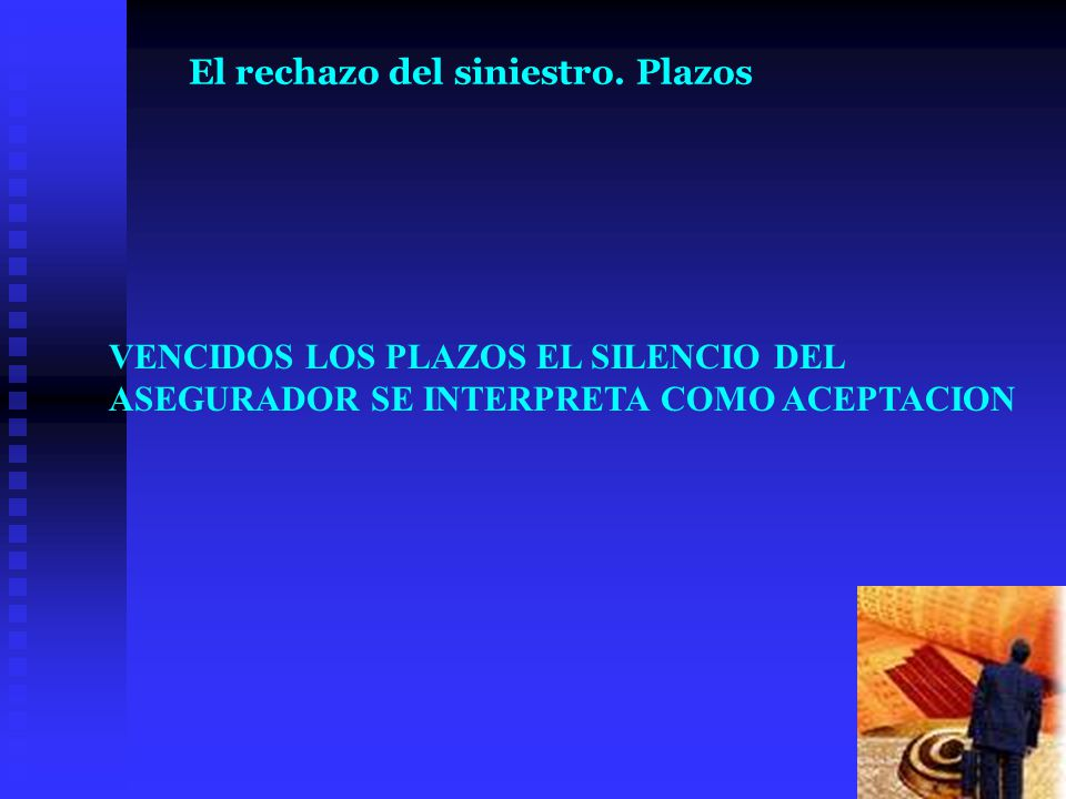 VENCIDOS LOS PLAZOS EL SILENCIO DEL ASEGURADOR SE INTERPRETA COMO ACEPTACION El rechazo del siniestro. Plazos