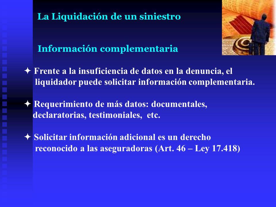 Información complementaria Frente a la insuficiencia de datos en la denuncia, el liquidador puede solicitar información complementaria. Requerimiento