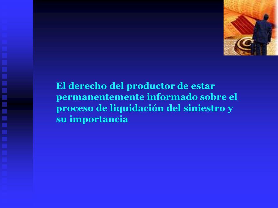 El derecho del productor de estar permanentemente informado sobre el proceso de liquidación del siniestro y su importancia