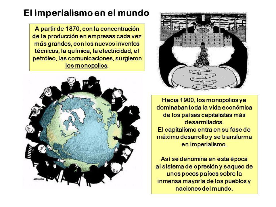 El imperialismo en el mundo A partir de 1870, con la concentración de la producción en empresas cada vez más grandes, con los nuevos inventos técnicos