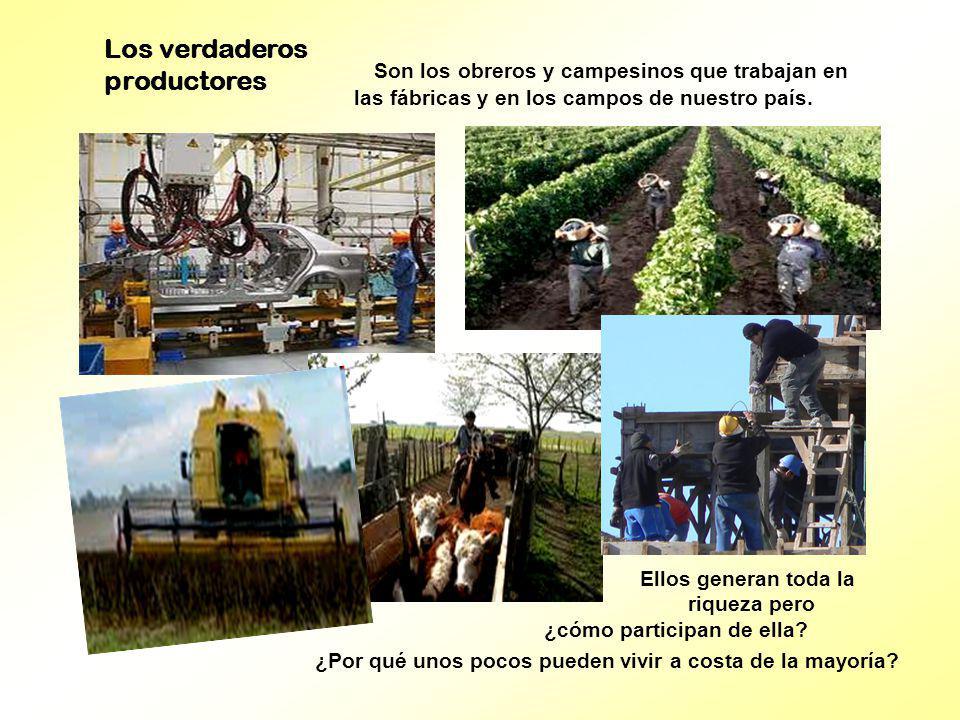 Son los obreros y campesinos que trabajan en las fábricas y en los campos de nuestro país. Ellos generan toda la riqueza pero ¿cómo participan de ella