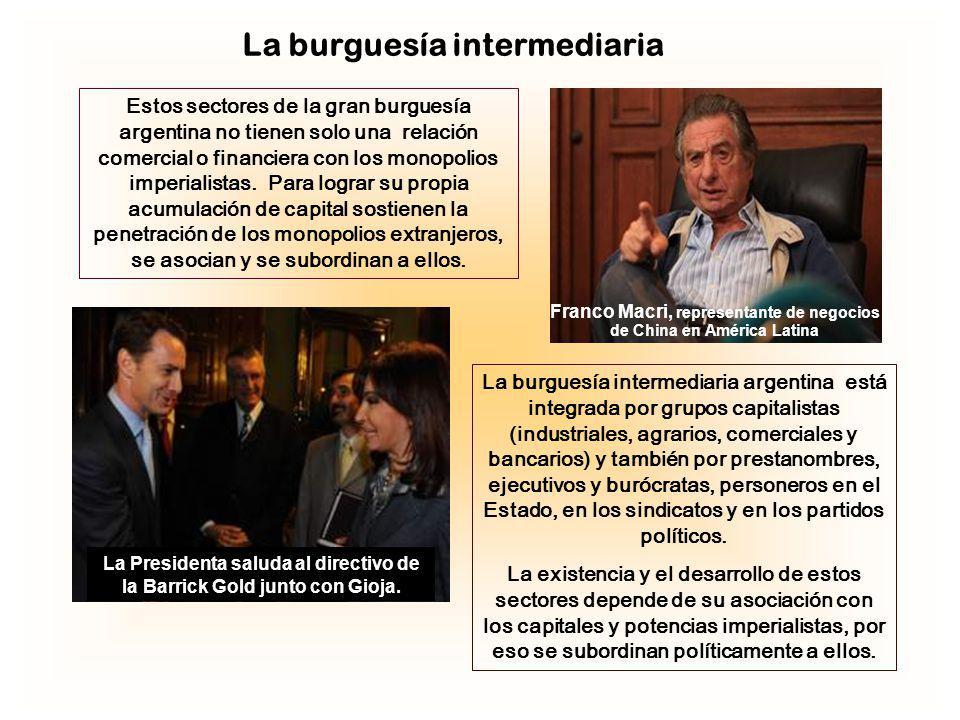 La burguesía intermediaria Estos sectores de la gran burguesía argentina no tienen solo una relación comercial o financiera con los monopolios imperia
