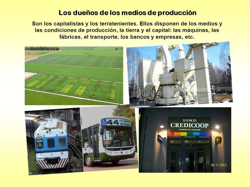 Son los capitalistas y los terratenientes. Ellos disponen de los medios y las condiciones de producción, la tierra y el capital: las máquinas, las fáb