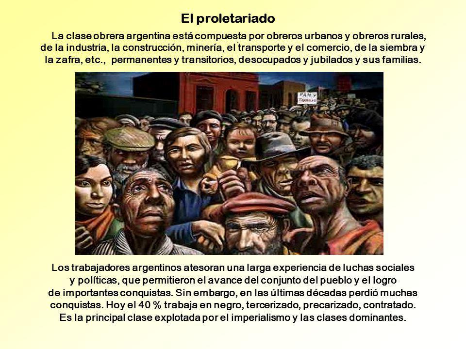 El proletariado. La clase obrera argentina está compuesta por obreros urbanos y obreros rurales, de la industria, la construcción, minería, el transpo