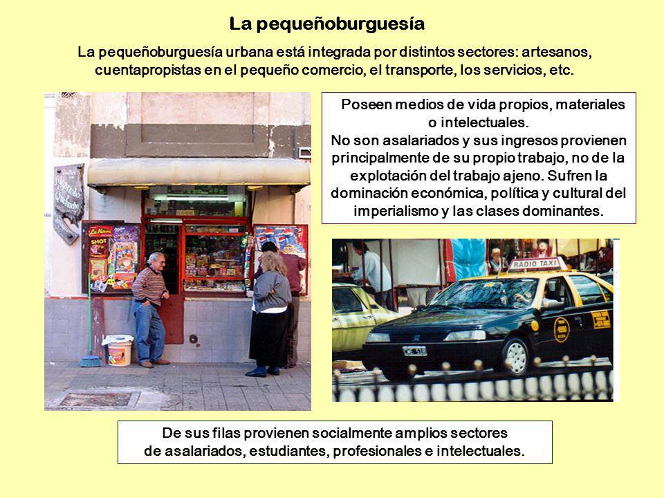 La pequeñoburguesía La pequeñoburguesía urbana está integrada por distintos sectores: artesanos, cuentapropistas en el pequeño comercio, el transporte
