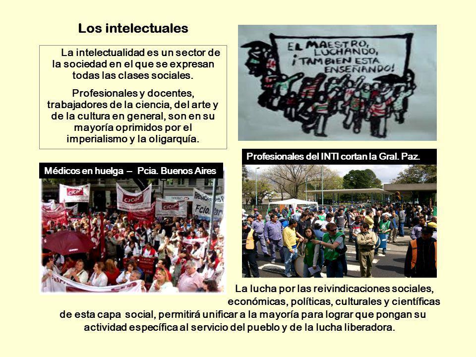 Los intelectuales La intelectualidad es un sector de la sociedad en el que se expresan todas las clases sociales. Profesionales y docentes, trabajador