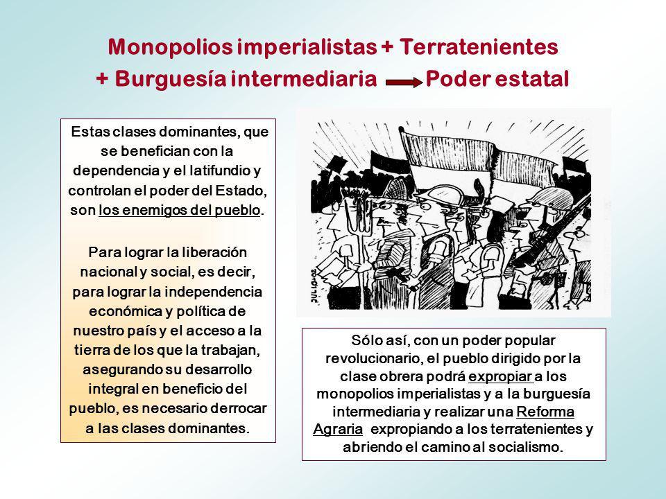Sólo así, con un poder popular revolucionario, el pueblo dirigido por la clase obrera podrá expropiar a los monopolios imperialistas y a la burguesía