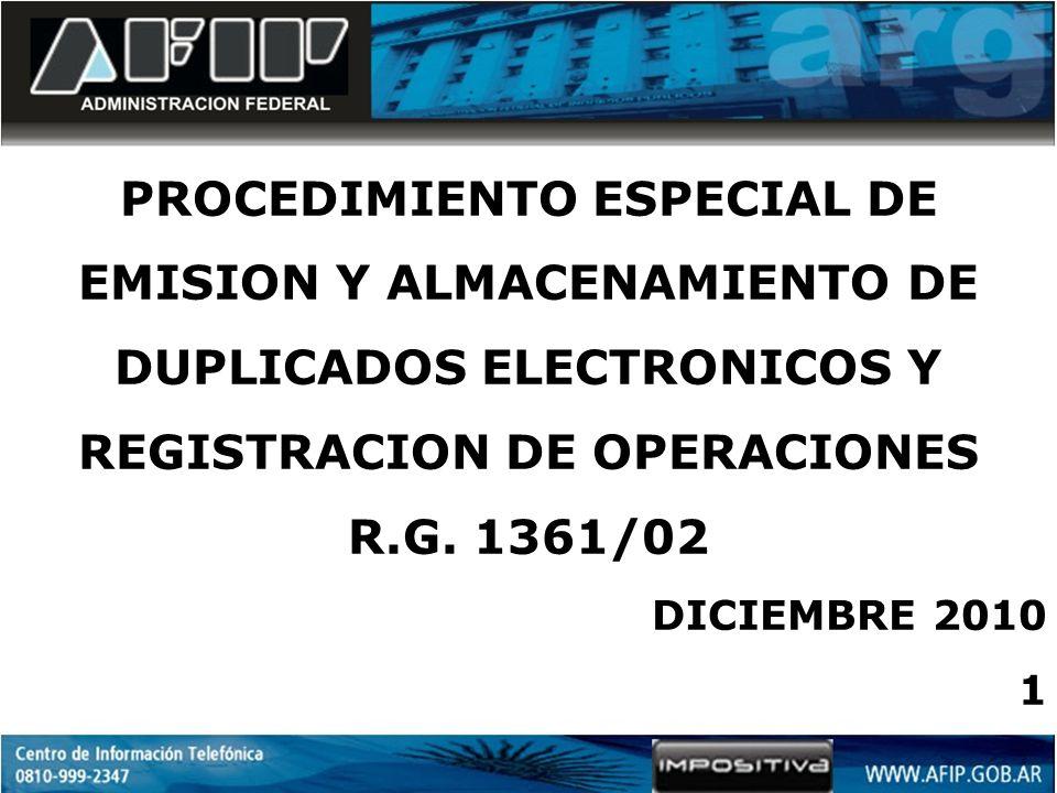 PROCEDIMIENTO ESPECIAL DE EMISION Y ALMACENAMIENTO DE DUPLICADOS ELECTRONICOS Y REGISTRACION DE OPERACIONES R.G. 1361/02 DICIEMBRE 2010 1
