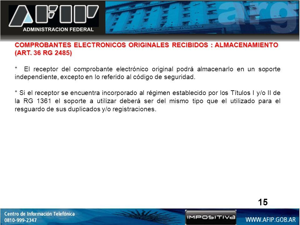 COMPROBANTES ELECTRONICOS ORIGINALES RECIBIDOS : ALMACENAMIENTO (ART. 36 RG 2485) * El receptor del comprobante electrónico original podrá almacenarlo