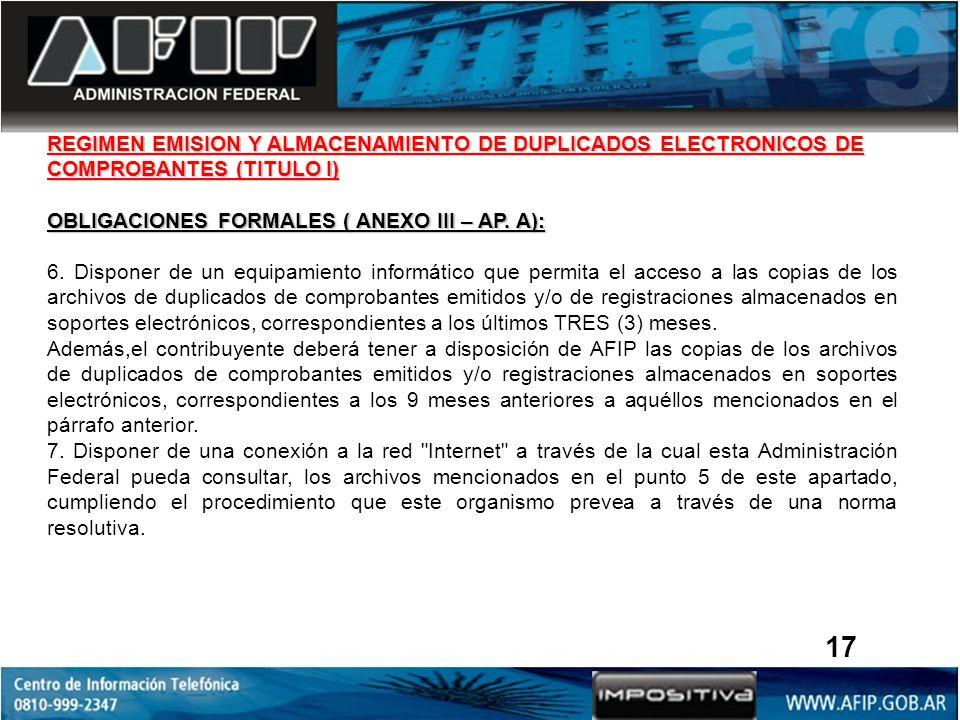 REGIMEN EMISION Y ALMACENAMIENTO DE DUPLICADOS ELECTRONICOS DE COMPROBANTES (TITULO I) OBLIGACIONES FORMALES ( ANEXO III – AP. A): 6. Disponer de un e