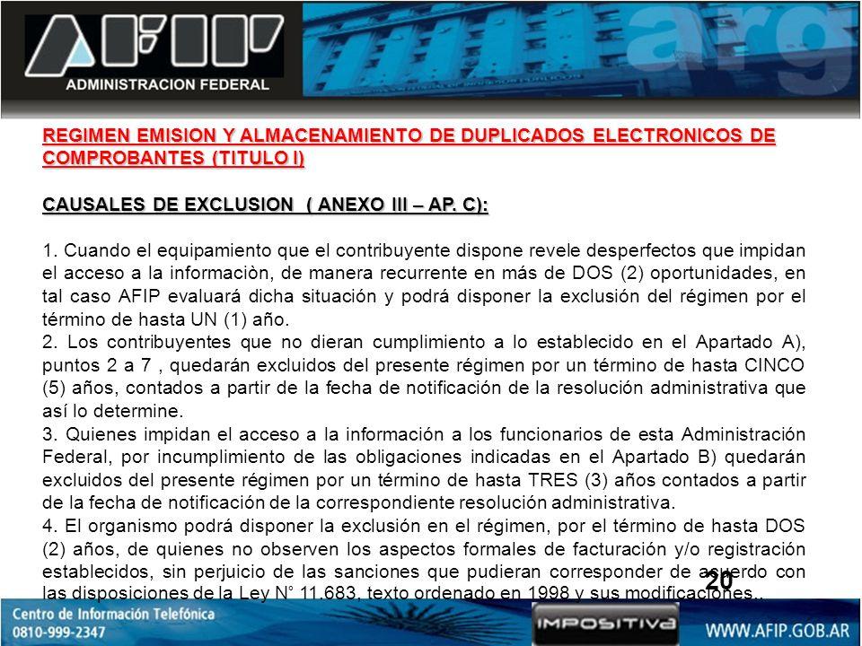 REGIMEN EMISION Y ALMACENAMIENTO DE DUPLICADOS ELECTRONICOS DE COMPROBANTES (TITULO I) CAUSALES DE EXCLUSION ( ANEXO III – AP. C): 1. Cuando el equipa