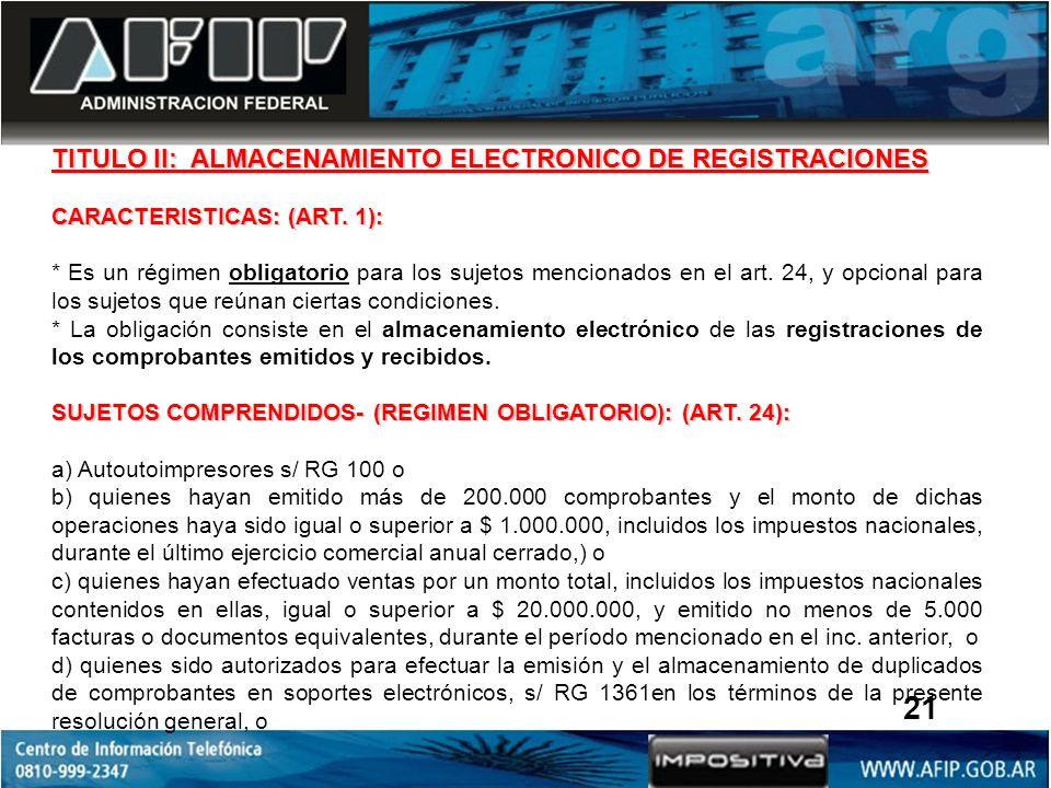 TITULO II: ALMACENAMIENTO ELECTRONICO DE REGISTRACIONES CARACTERISTICAS: (ART. 1): * Es un régimen obligatorio para los sujetos mencionados en el art.