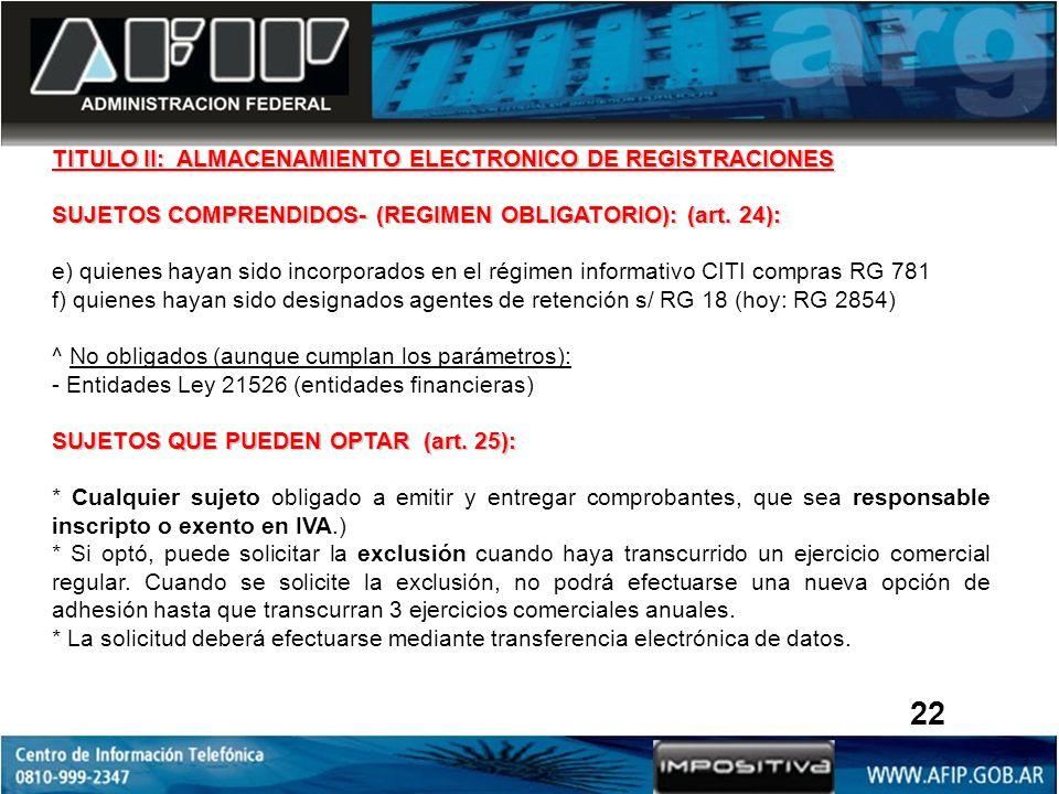 TITULO II: ALMACENAMIENTO ELECTRONICO DE REGISTRACIONES SUJETOS COMPRENDIDOS- (REGIMEN OBLIGATORIO): (art. 24): e) quienes hayan sido incorporados en