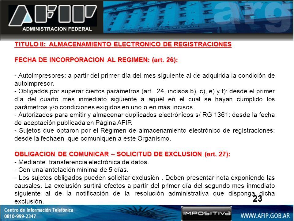 TITULO II: ALMACENAMIENTO ELECTRONICO DE REGISTRACIONES FECHA DE INCORPORACION AL REGIMEN: (art. 26): - Autoimpresores: a partir del primer día del me