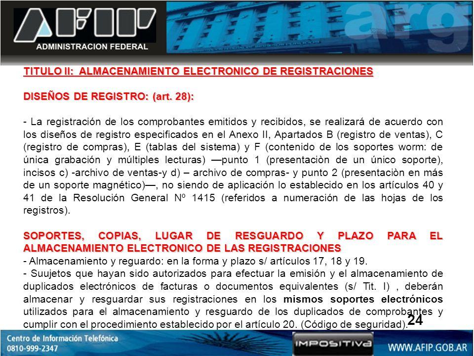 TITULO II: ALMACENAMIENTO ELECTRONICO DE REGISTRACIONES DISEÑOS DE REGISTRO: (art. 28): - La registración de los comprobantes emitidos y recibidos, se