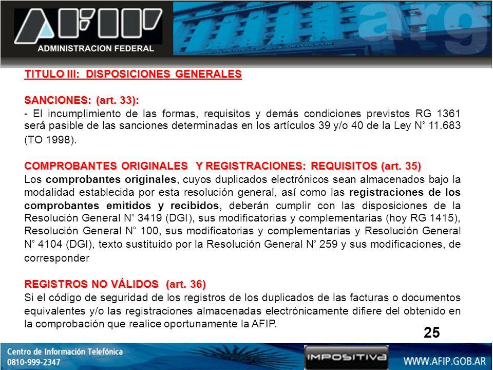 TITULO III: DISPOSICIONES GENERALES SANCIONES: (art. 33): - El incumplimiento de las formas, requisitos y demás condiciones previstos RG 1361 será pas