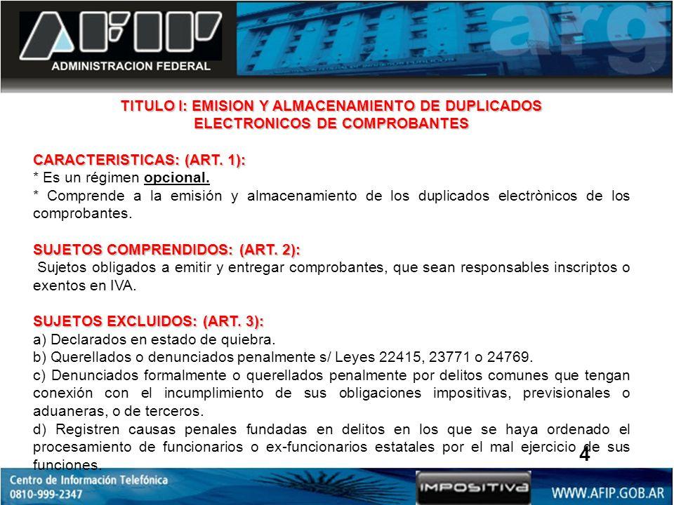 TITULO I: EMISION Y ALMACENAMIENTO DE DUPLICADOS ELECTRONICOS DE COMPROBANTES CARACTERISTICAS: (ART. 1): * Es un régimen opcional. * Comprende a la em