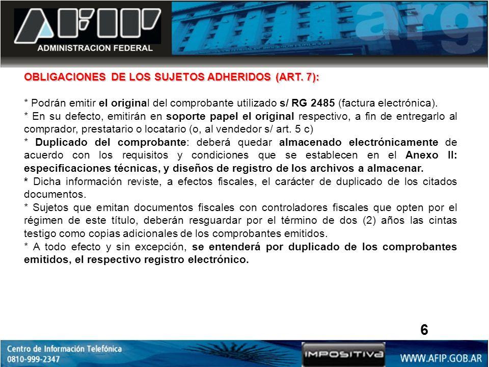 OBLIGACIONES DE LOS SUJETOS ADHERIDOS (ART. 7): * Podrán emitir el original del comprobante utilizado s/ RG 2485 (factura electrónica). * En su defect