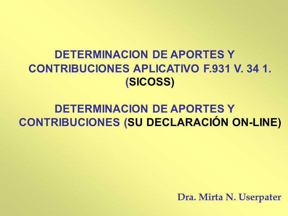 DETERMINACION DE APORTES Y CONTRIBUCIONES APLICATIVO F.931 V. 34 1. (SICOSS) DETERMINACION DE APORTES Y CONTRIBUCIONES (SU DECLARACIÓN ON-LINE) Dra. M